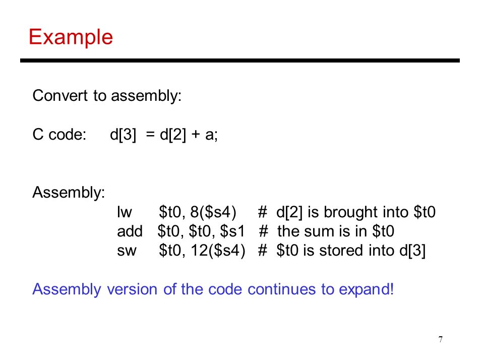 Example Convert to assembly: C code: d[3] = d[2] + a; Assembly: